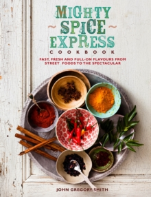 Mighty Spice Express Cookbook : Fast, Fresh and Full-on Flavours from Street Foods to the Spectacular, Hardback