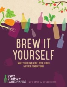 Brew it Yourself : Make Your Own Beer, Wine, Cider and Other Concoctions, Hardback Book