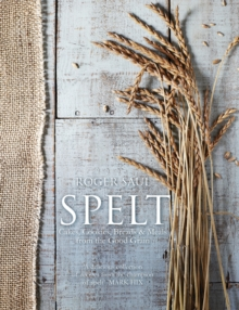 Spelt : Meals, Cakes, Cookies & Breads from the Good Grain, Hardback