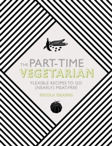 The Part-Time Vegetarian : Flexible Recipes to Go (Nearly) Meat-Free, Hardback