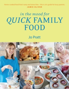In the Mood for Quick Family Food : Simple, Fast and Delicious Recipes for Every Family, Paperback