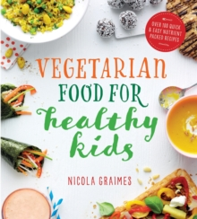 Vegetarian Food for Healthy Kids : Over 100 Quick and Easy Nutrient Packed Recipes, Paperback Book
