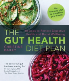 The Gut Health Diet Plan : Recipes to Restore Digestive Health and Boost Wellbeing, Paperback Book