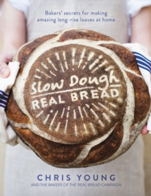 Slow Dough: Real Bread : Bakers' Secrets for Making Amazing Long-Rise Loaves at Home, Hardback