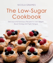 The Low-Sugar Cookbook : Delicious and Nutritious Recipes to Lose Weight, Fight Fatigue and Protect Your Health, Paperback Book