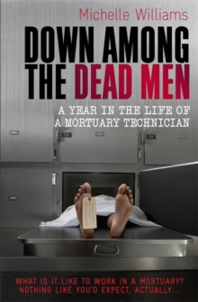 Down Among the Dead Men : A Year in the Life of a Mortuary Technician, Paperback