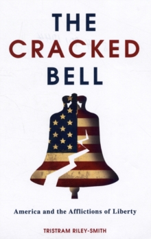 The Cracked Bell : America and the Afflictions of Liberty, Paperback