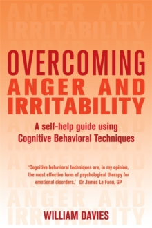 Overcoming Anger and Irritability : A Self-help Guide Using Cognitive Behavioral Techniques, Paperback