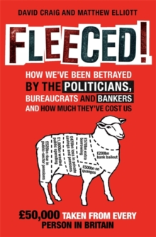Fleeced! : How We've Been Betrayed by the Politicians, Bureaucrats and Bankers - and How Much They've Cost Us, Paperback
