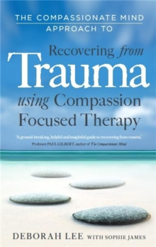 The Compassionate Mind Approach to Recovering from Trauma, Paperback