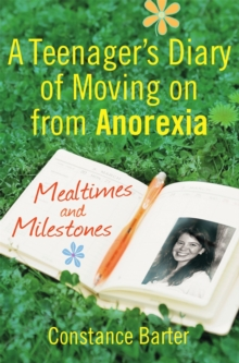 Mealtimes and Milestones : A Teenager's Diary of Moving on from Anorexia, Paperback