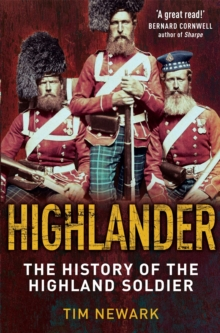 Highlander : The History of The Legendary Highland Soldier, Paperback