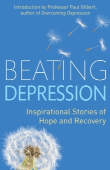 Beating Depression : Inspirational Stories of Hope and Recovery, Paperback Book