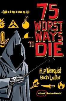 75 Worst Ways to Die : A Guide to the Ways in Which We Go, Paperback