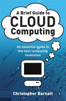 A Brief Guide to Cloud Computing : An Essential Guide to the Next Computing Revolution, Paperback