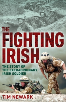 The Fighting Irish : The Story of the Extraordinary Irish Soldier, Paperback