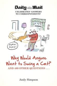Why Would Anyone Want to Swing a Cat? : .. and 499 Other Questions, Paperback