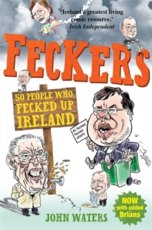 Feckers: 50 People Who Fecked Up Ireland, Paperback Book
