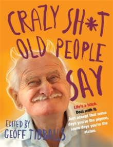 Crazy Sh*t Old People Say, Paperback Book
