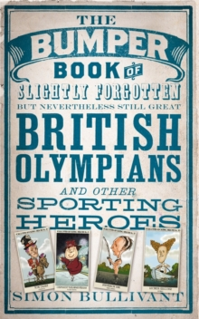The Bumper Book of Slightly Forgotten But Nevertheless Still Great British Olympians and Other Sporting Heroes, Hardback