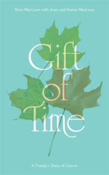 Gift of Time : A Family's Diary of Cancer, Hardback Book