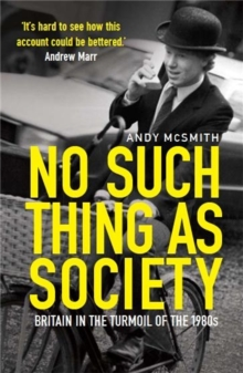 No Such Thing as Society : A History of Britain in the 1980s, Paperback Book