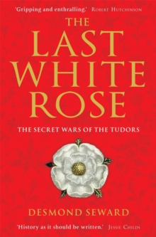 The Last White Rose : The Secret Wars of the Tudors, Paperback