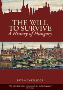 The Will to Survive : A History of Hungary, Paperback