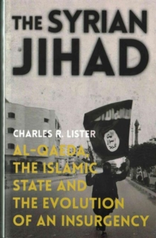 The Syrian Jihad : Al-Qaeda, the Islamic State and the Evolution of an Insurgency, Paperback