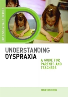 Understanding Dyspraxia : A Guide for Parents and Teachers, Paperback