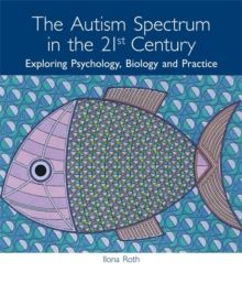 The Autism Spectrum in the 21st Century : Exploring Psychology, Biology and Practice, Paperback Book