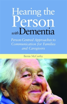Hearing the Person with Dementia : Person-centred Approaches to Communication for Families and Caregivers, Paperback