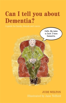 Can I Tell You About Dementia? : A Guide for Family, Friends and Carers, Paperback Book