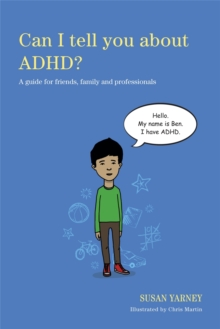 Can I Tell You About ADHD? : A Guide for Friends, Family and Professionals, Paperback