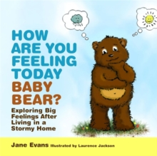 How are You Feeling Today Baby Bear? : Exploring Big Feelings After Living in a Stormy Home, Hardback
