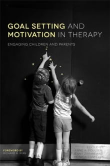 Goal Setting and Motivation in Therapy : Engaging Children and Parents, Paperback Book