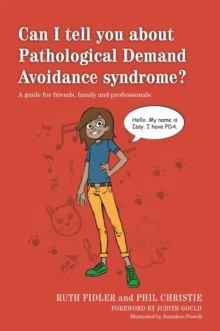 Can I Tell You About Pathological Demand Avoidance Syndrome? : A Guide for Friends, Family and Professionals, Paperback