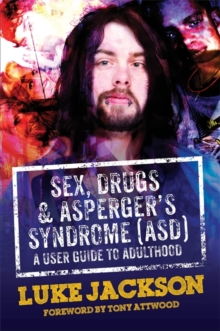 Sex, Drugs and Asperger's Syndrome (Asd) : A User Guide to Adulthood, Hardback