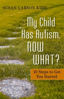My Child Has Autism, Now What? : 10 Steps to Get You Started, Paperback