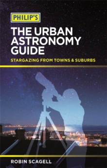 Philip's The Urban Astronomy Guide : Stargazing from towns and suburbs, Paperback