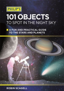 Philip's 101 Objects to Spot in the Night Sky : A Fun and Practical Guide to the Stars and Planets, Paperback