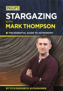 Philip's Stargazing with Mark Thompson : The Essential Guide to Astronomy by TV's Favourite Astronomer, Paperback
