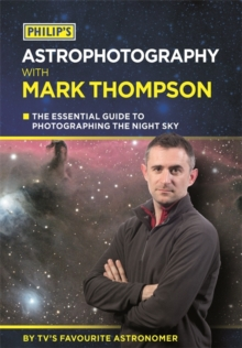 Philip's Astrophotography with Mark Thompson : The Essential Guide to Photographing the Night Sky by TV's Favourite Astronomer, Paperback