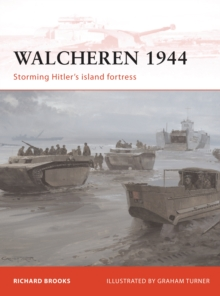 Walcheren 1944 : Storming Hitler's Island Fortress, Paperback