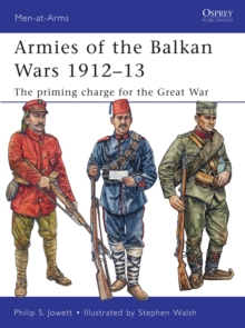 Armies of the Balkan Wars 1912-13 : The Priming Charge for the Great War, Paperback