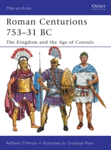 Roman Centurions 753-31 B.C. : The Kingdom and the Age of Consuls, Paperback