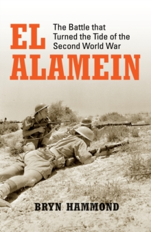El Alamein : The Battle That Turned the Tide of the Second World War, Hardback Book