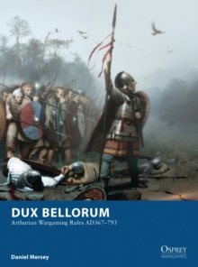 Dux Bellorum : Arthurian Wargaming Rules AD367-793, Paperback