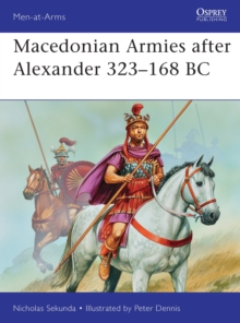 Macedonian Armies After Alexander 323-168 BC, Paperback