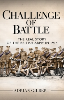 Challenge of Battle: the Real Story of the British Army in 1914, Hardback
